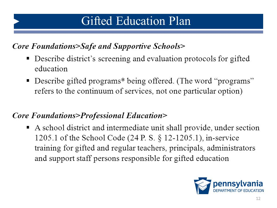 Gifted Education Plan 12 Core Foundations>Safe and Supportive Schools>  Describe district's screening and evaluation protocols for gifted education  Describe gifted programs* being offered.