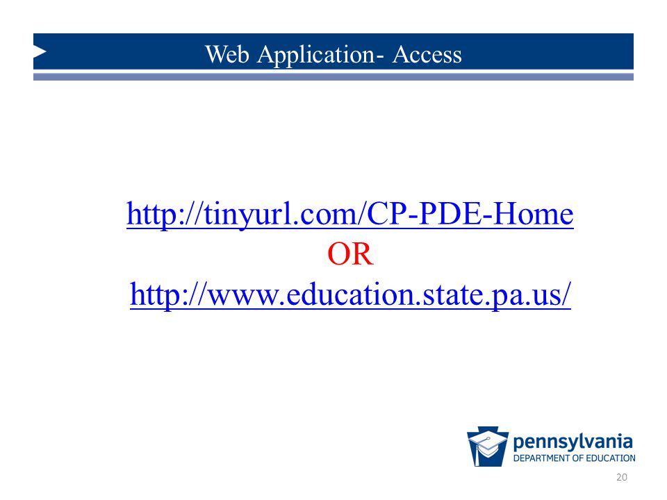 http://tinyurl.com/CP-PDE-Home OR http://www.education.state.pa.us/ 20 Web Application- Access