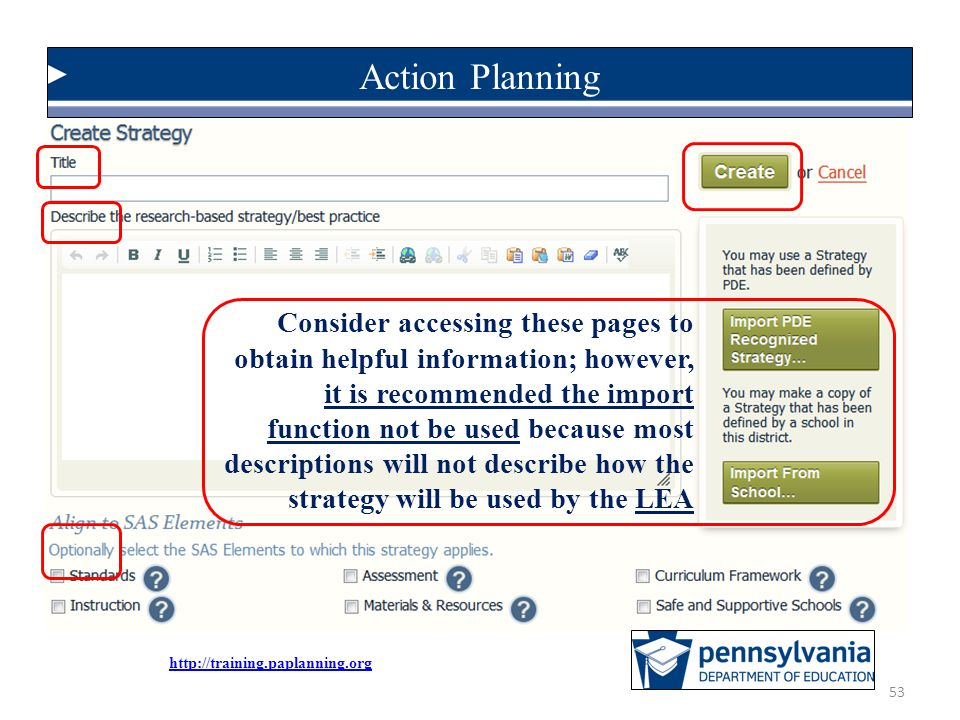 53 Action Planning Consider accessing these pages to obtain helpful information; however, it is recommended the import function not be used because most descriptions will not describe how the strategy will be used by the LEA http://training.paplanning.org