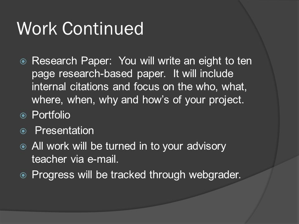 Work Continued  Research Paper: You will write an eight to ten page research-based paper.