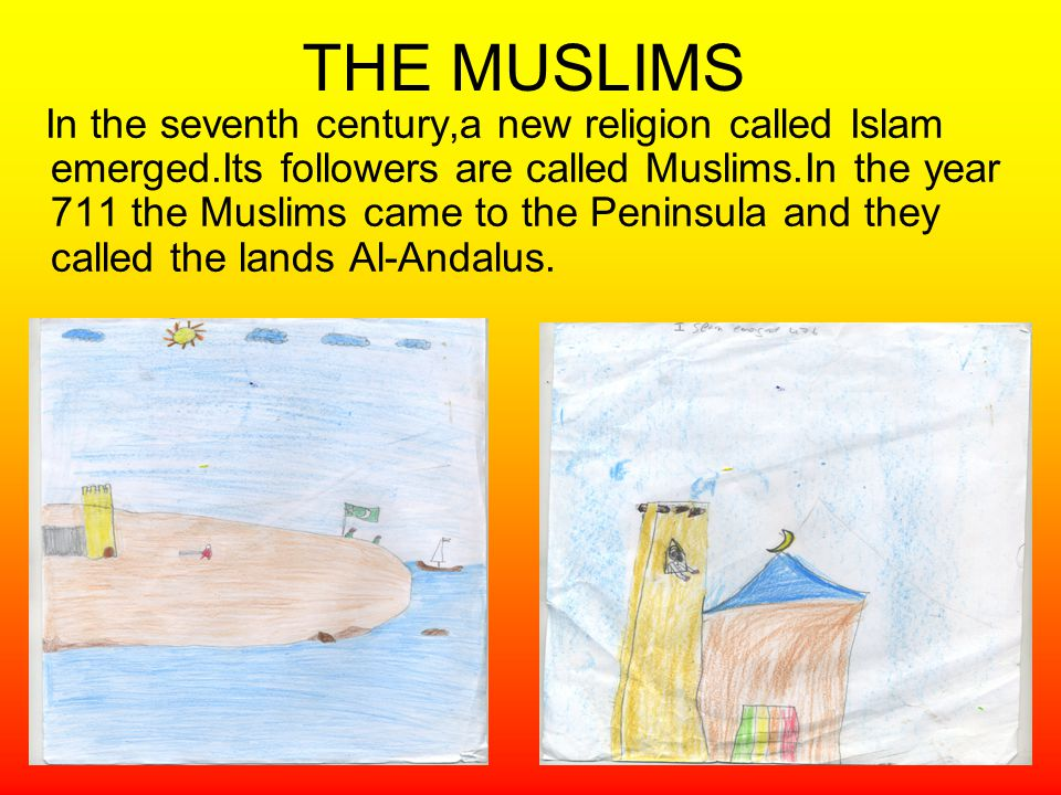 THE MUSLIMS In the seventh century,a new religion called Islam emerged.Its followers are called Muslims.In the year 711 the Muslims came to the Penins