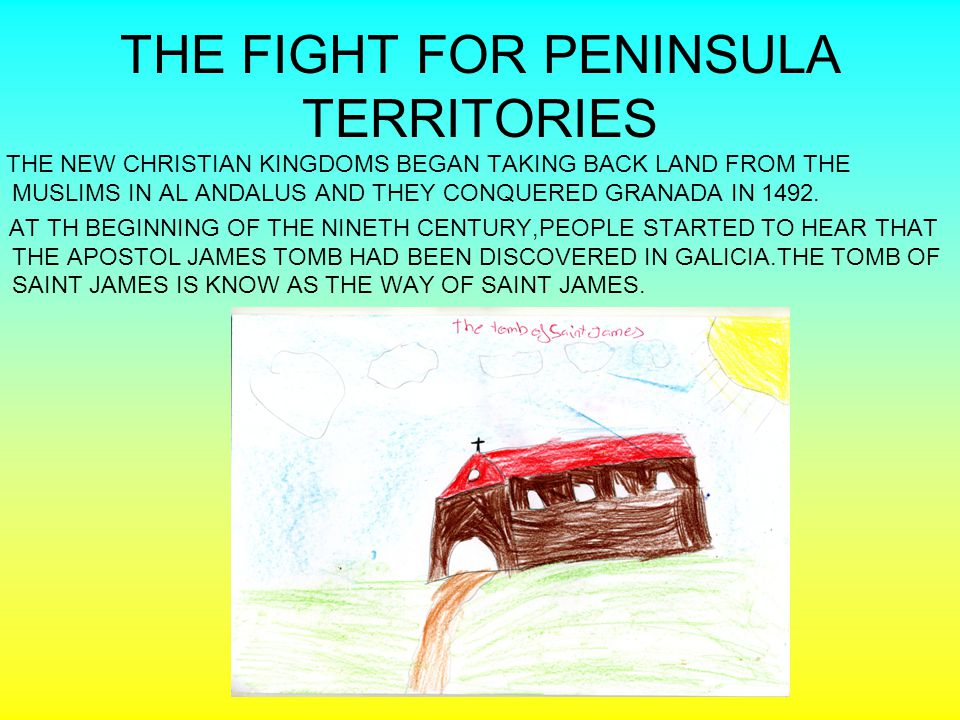 THE FIGHT FOR PENINSULA TERRITORIES THE NEW CHRISTIAN KINGDOMS BEGAN TAKING BACK LAND FROM THE MUSLIMS IN AL ANDALUS AND THEY CONQUERED GRANADA IN 149