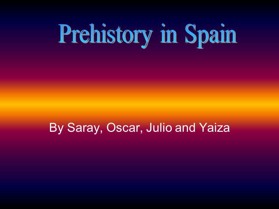 By Saray, Oscar, Julio and Yaiza