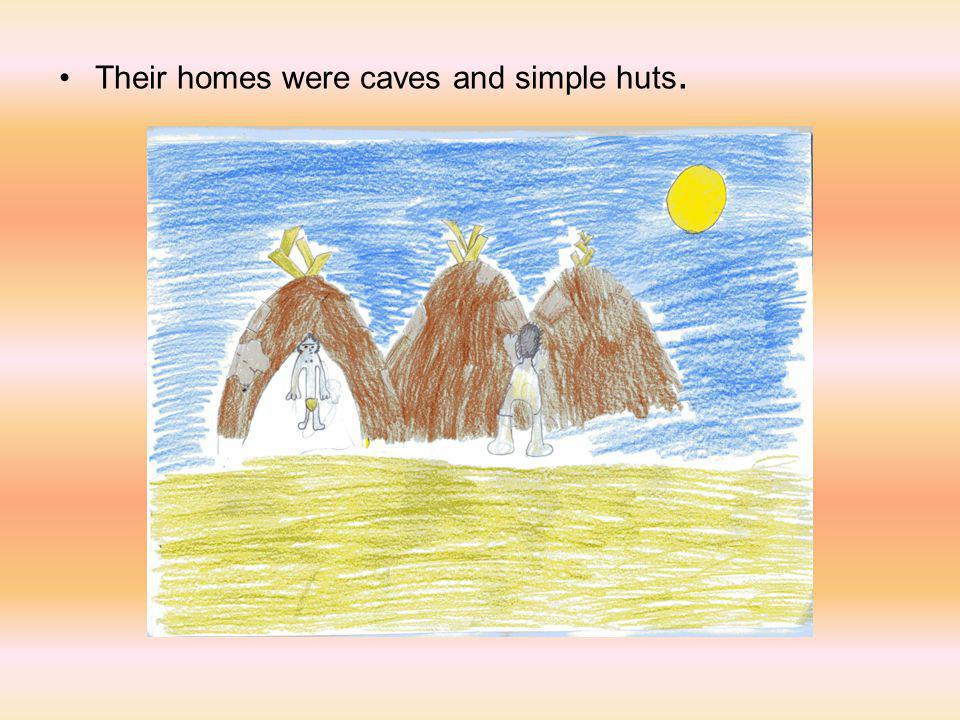 They knew how to use fire and made tools out of stones, bones and wood.