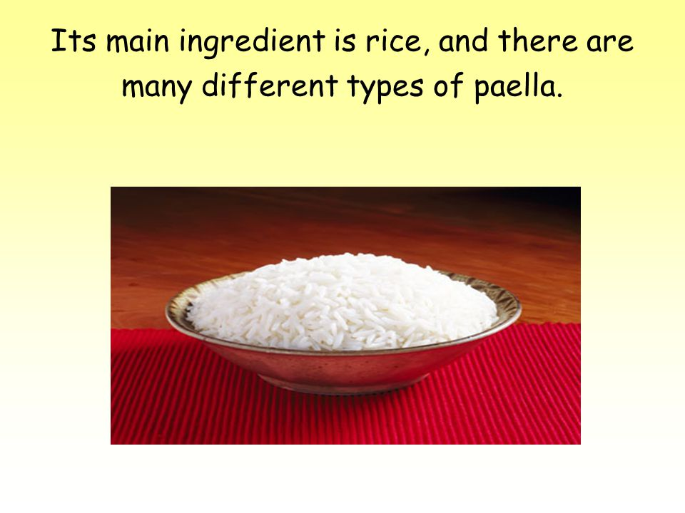 Its main ingredient is rice, and there are many different types of paella.
