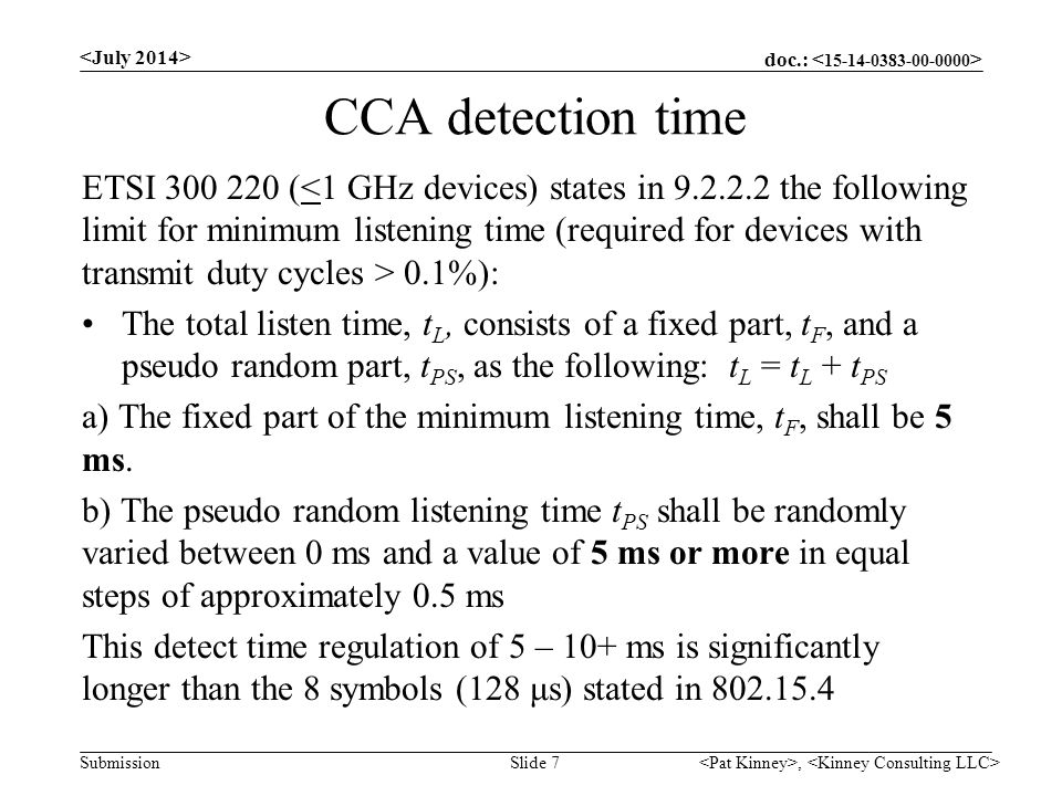 doc.: Submission CCA detection time ETSI 300 220 ( 0.1%): The total listen time, t L, consists of a fixed part, t F, and a pseudo random part, t PS, a