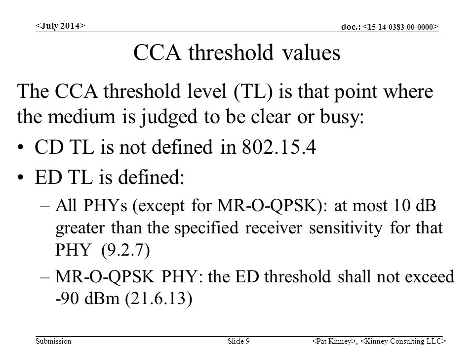 doc.: Submission CCA threshold values The CCA threshold level (TL) is that point where the medium is judged to be clear or busy: CD TL is not defined