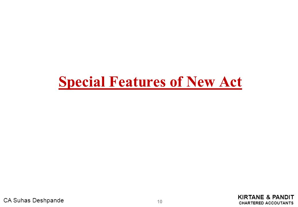KIRTANE & PANDIT CHARTERED ACCOUTANTS CA Suhas Deshpande Special Features of New Act 10