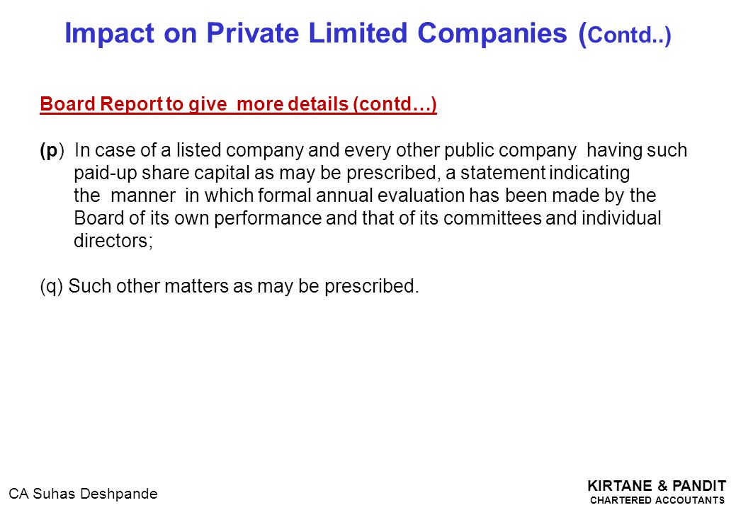 KIRTANE & PANDIT CHARTERED ACCOUTANTS CA Suhas Deshpande Impact on Private Limited Companies ( Contd..) Board Report to give more details (contd…) (p)