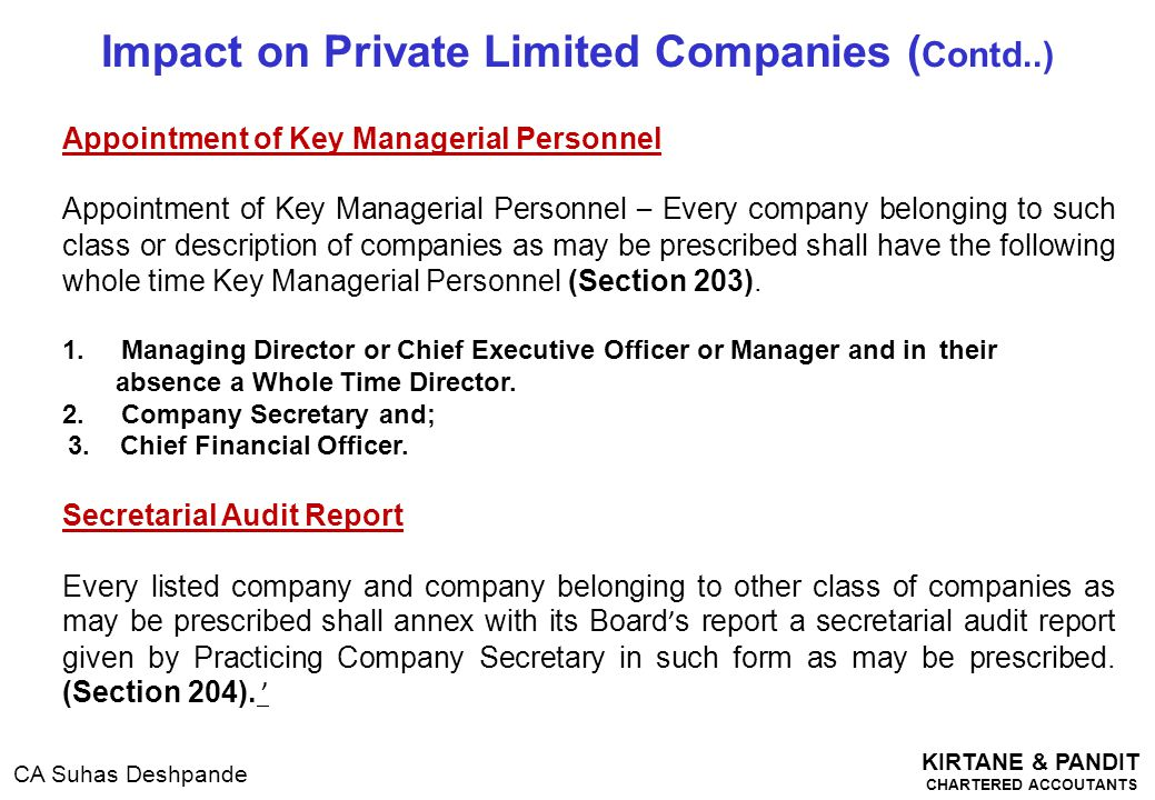KIRTANE & PANDIT CHARTERED ACCOUTANTS CA Suhas Deshpande Impact on Private Limited Companies ( Contd..) Appointment of Key Managerial Personnel Appoin
