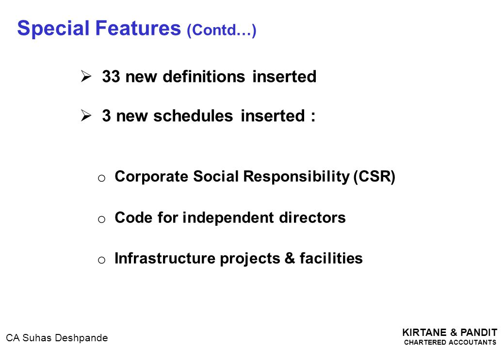 KIRTANE & PANDIT CHARTERED ACCOUTANTS CA Suhas Deshpande  33 new definitions inserted  3 new schedules inserted : o Corporate Social Responsibility