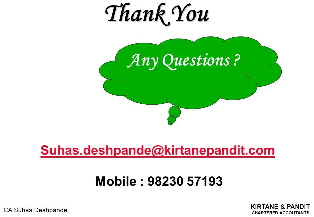 KIRTANE & PANDIT CHARTERED ACCOUTANTS CA Suhas Deshpande Thank You Any Questions ? Suhas.deshpande@kirtanepandit.com Mobile : 98230 57193