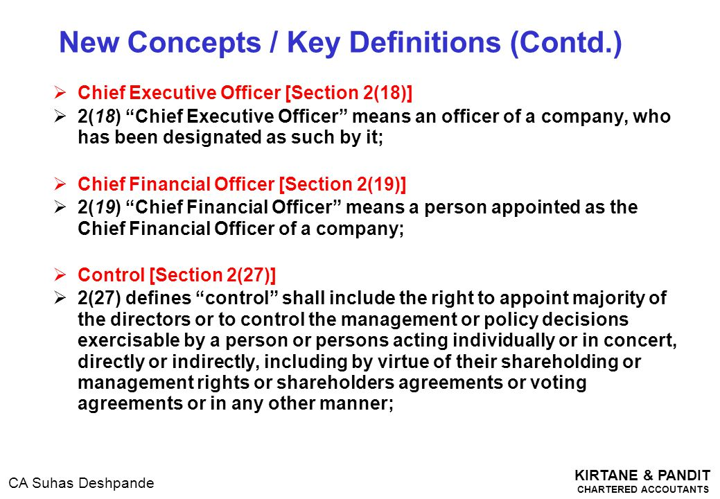 """KIRTANE & PANDIT CHARTERED ACCOUTANTS CA Suhas Deshpande  Chief Executive Officer [Section 2(18)]  2(18) """"Chief Executive Officer"""" means an officer"""