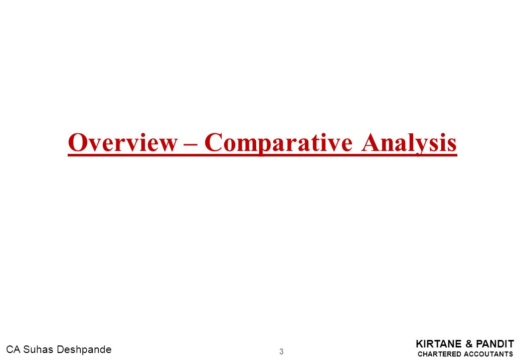 KIRTANE & PANDIT CHARTERED ACCOUTANTS CA Suhas Deshpande Overview – Comparative Analysis 3