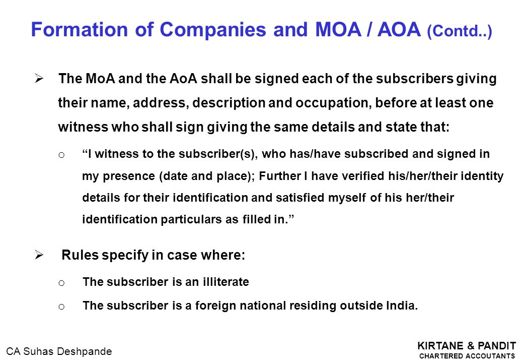 KIRTANE & PANDIT CHARTERED ACCOUTANTS CA Suhas Deshpande  The MoA and the AoA shall be signed each of the subscribers giving their name, address, des