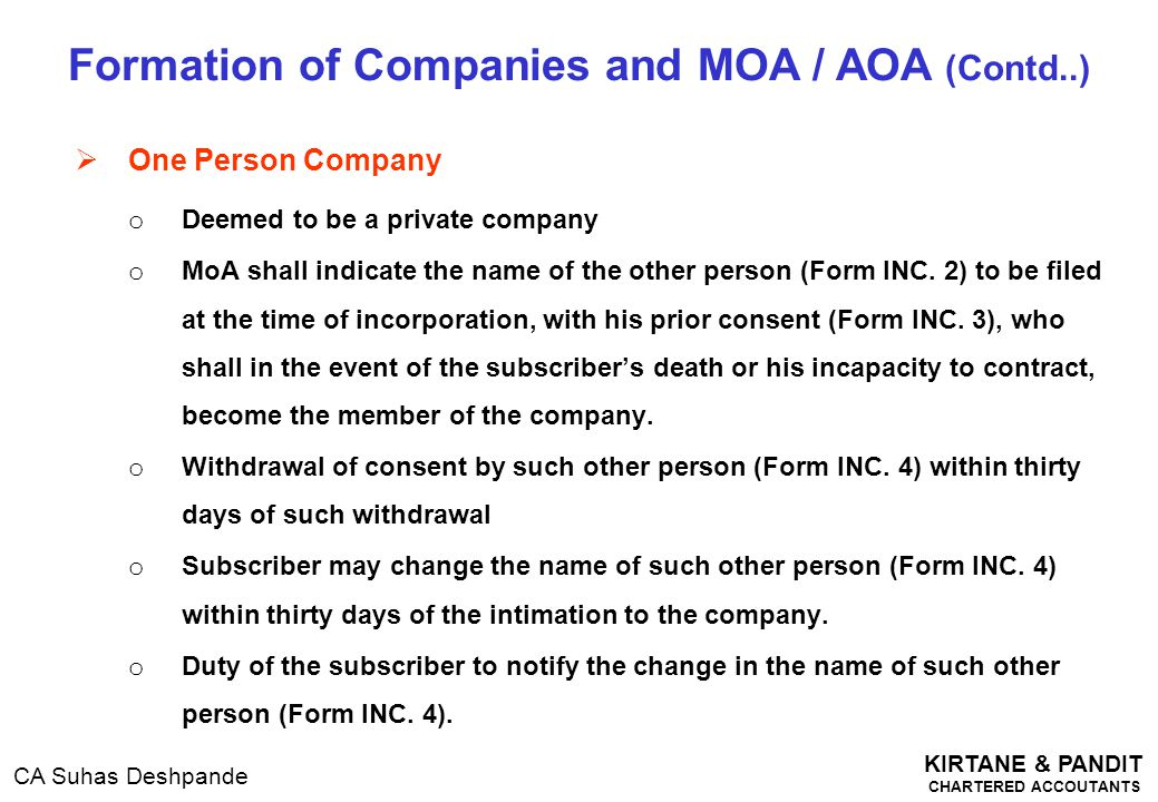 KIRTANE & PANDIT CHARTERED ACCOUTANTS CA Suhas Deshpande  One Person Company o Deemed to be a private company o MoA shall indicate the name of the ot