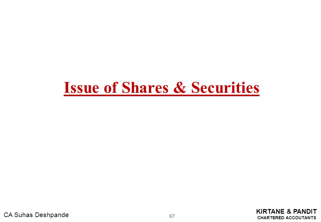 KIRTANE & PANDIT CHARTERED ACCOUTANTS CA Suhas Deshpande Issue of Shares & Securities 67