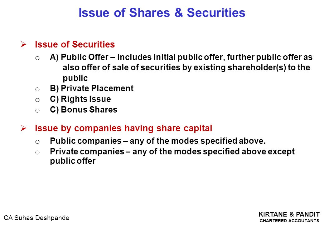 KIRTANE & PANDIT CHARTERED ACCOUTANTS CA Suhas Deshpande  Issue of Securities o A) Public Offer – includes initial public offer, further public offer