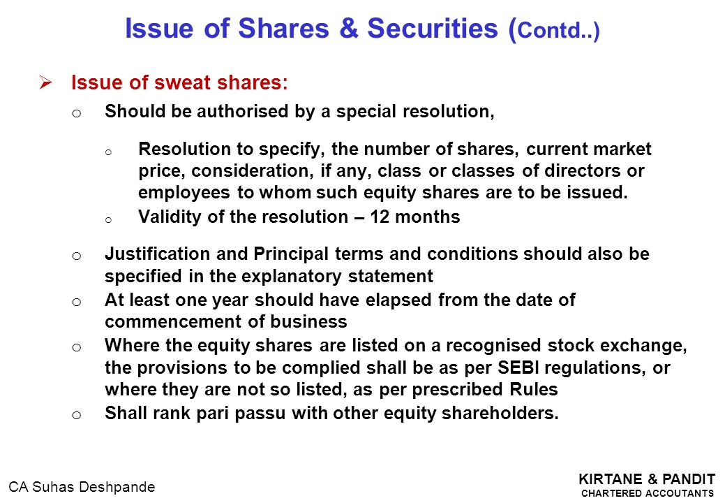 KIRTANE & PANDIT CHARTERED ACCOUTANTS CA Suhas Deshpande  Issue of sweat shares: o Should be authorised by a special resolution, o Resolution to spec