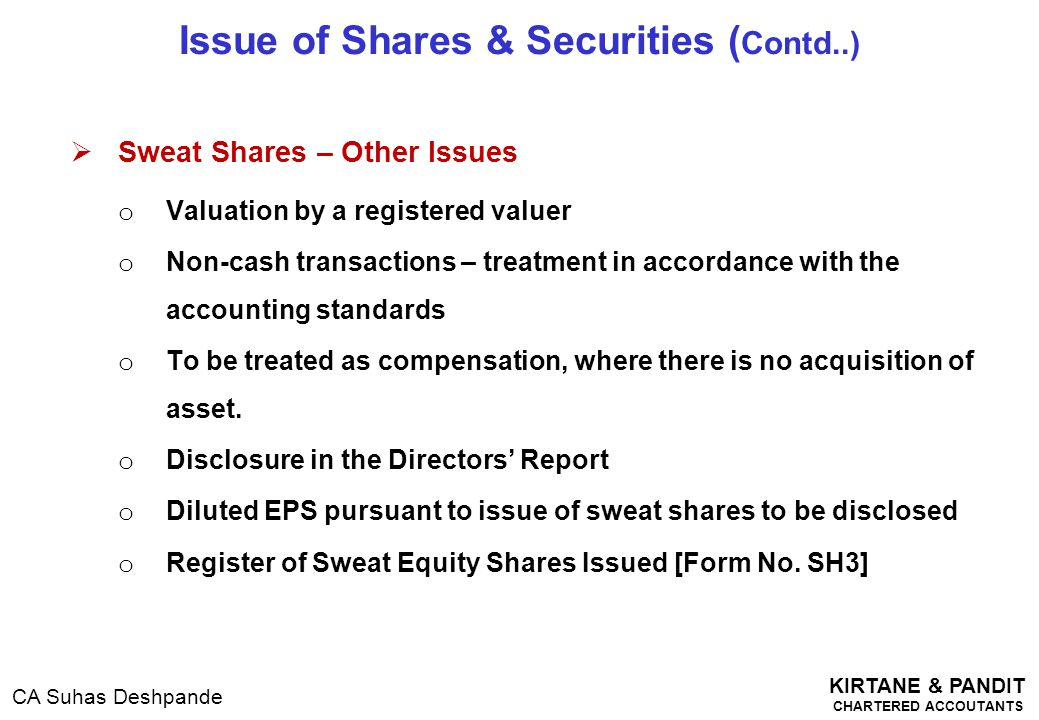 KIRTANE & PANDIT CHARTERED ACCOUTANTS CA Suhas Deshpande  Sweat Shares – Other Issues o Valuation by a registered valuer o Non-cash transactions – tr