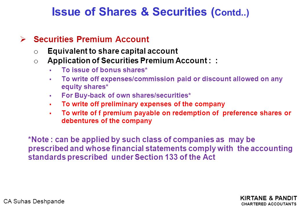 KIRTANE & PANDIT CHARTERED ACCOUTANTS CA Suhas Deshpande  Securities Premium Account o Equivalent to share capital account o Application of Securitie