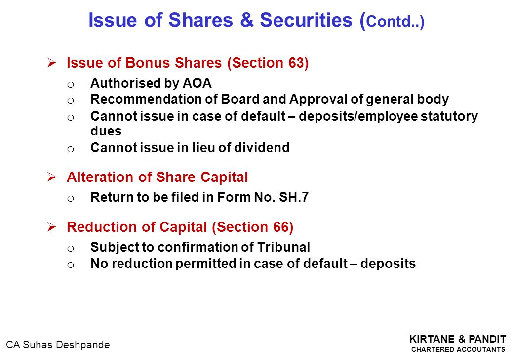 KIRTANE & PANDIT CHARTERED ACCOUTANTS CA Suhas Deshpande  Issue of Bonus Shares (Section 63) o Authorised by AOA o Recommendation of Board and Approv