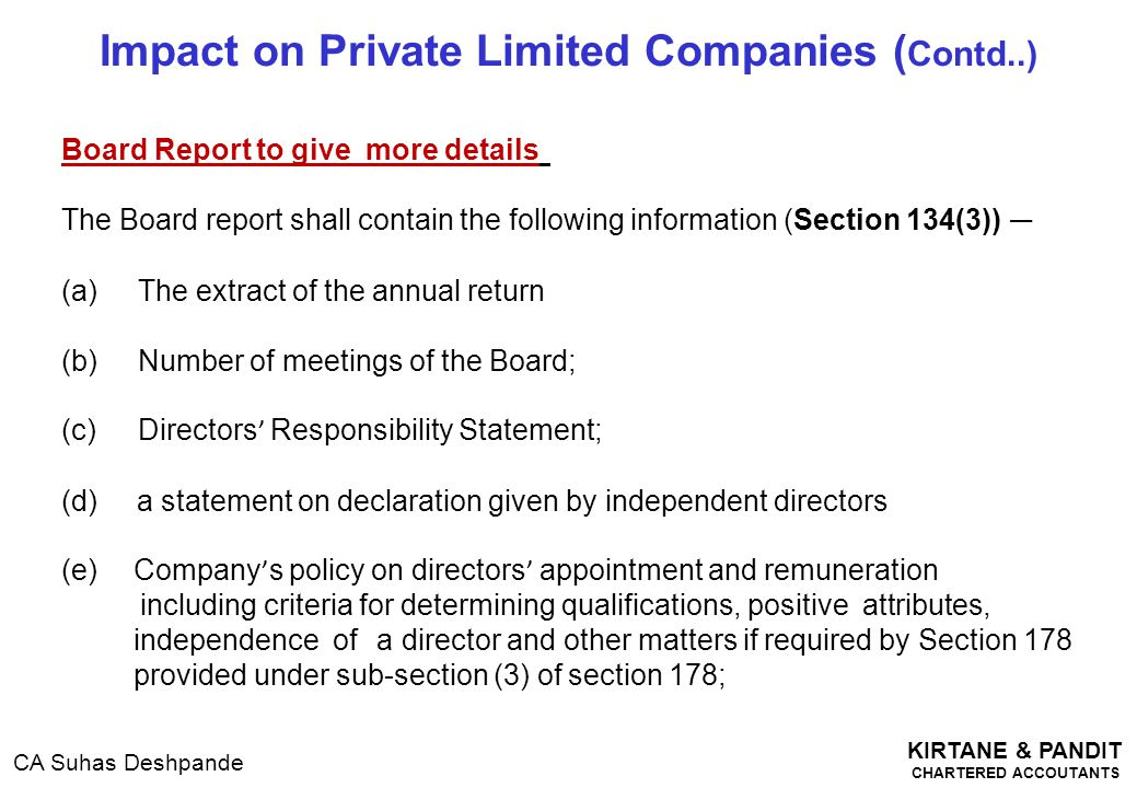 KIRTANE & PANDIT CHARTERED ACCOUTANTS CA Suhas Deshpande Impact on Private Limited Companies ( Contd..) Board Report to give more details The Board re