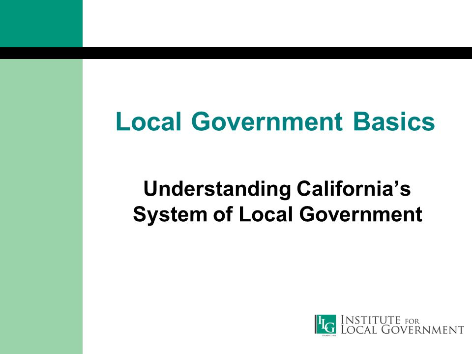 www.ca-ilg.org Who We Are: Institute for Local Government 501(c)(3) affiliate of two major associations of local government agencies Promote good government at the local level Government that enjoys the public's trust and confidence