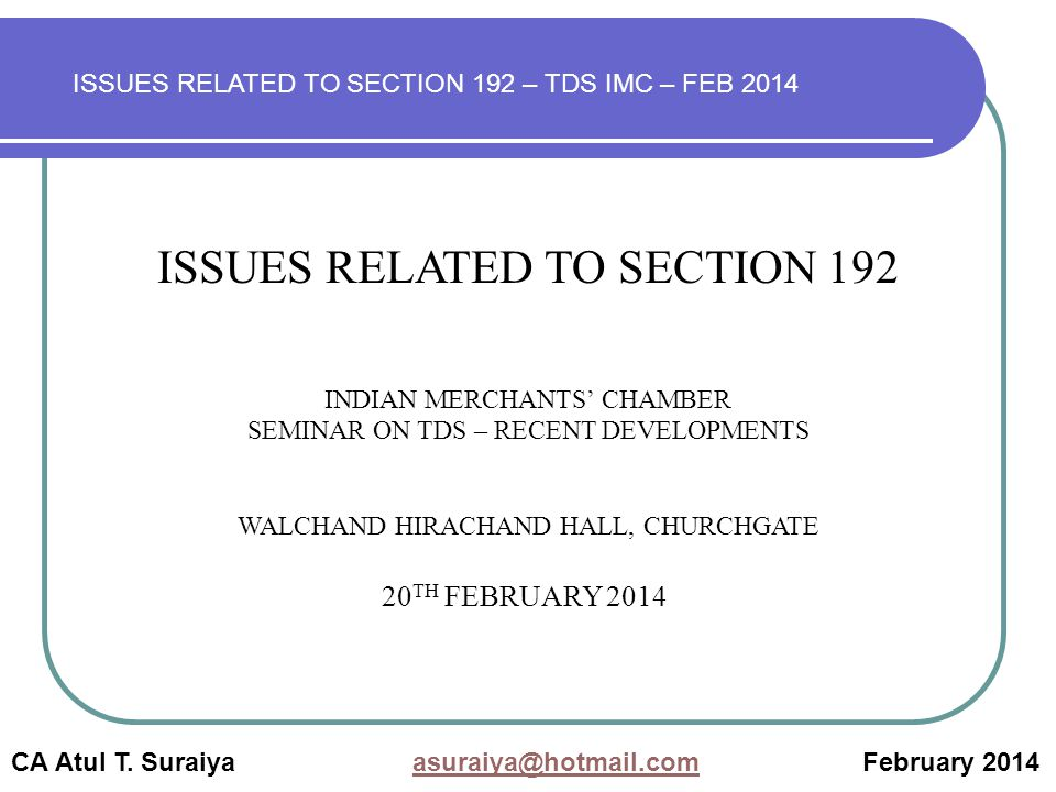 ISSUES RELATED TO SECTION 192 INDIAN MERCHANTS' CHAMBER SEMINAR ON TDS – RECENT DEVELOPMENTS WALCHAND HIRACHAND HALL, CHURCHGATE CA Atul T.