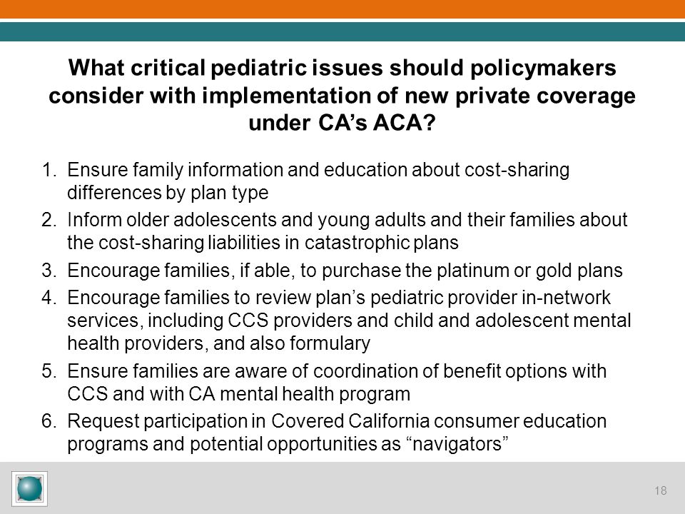 What critical pediatric issues should policymakers consider with implementation of new private coverage under CA's ACA? 1.Ensure family information an