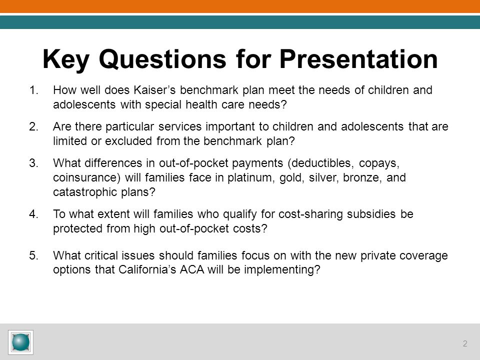 Key Questions for Presentation 1.How well does Kaiser's benchmark plan meet the needs of children and adolescents with special health care needs? 2.Ar