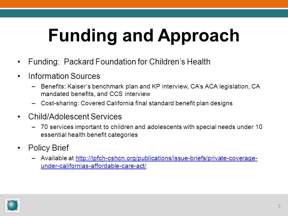 Funding and Approach Funding: Packard Foundation for Children's Health Information Sources –Benefits: Kaiser's benchmark plan and KP interview, CA's A
