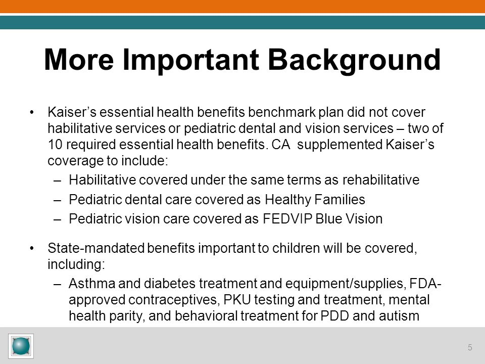 More Important Background Kaiser's essential health benefits benchmark plan did not cover habilitative services or pediatric dental and vision service