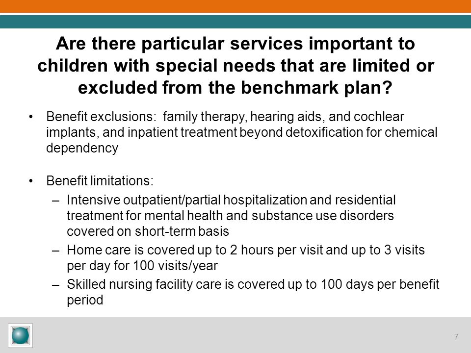 Are there particular services important to children with special needs that are limited or excluded from the benchmark plan? Benefit exclusions: famil
