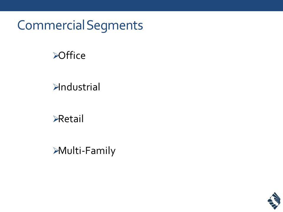 Commercial Segments  Office  Industrial  Retail  Multi-Family