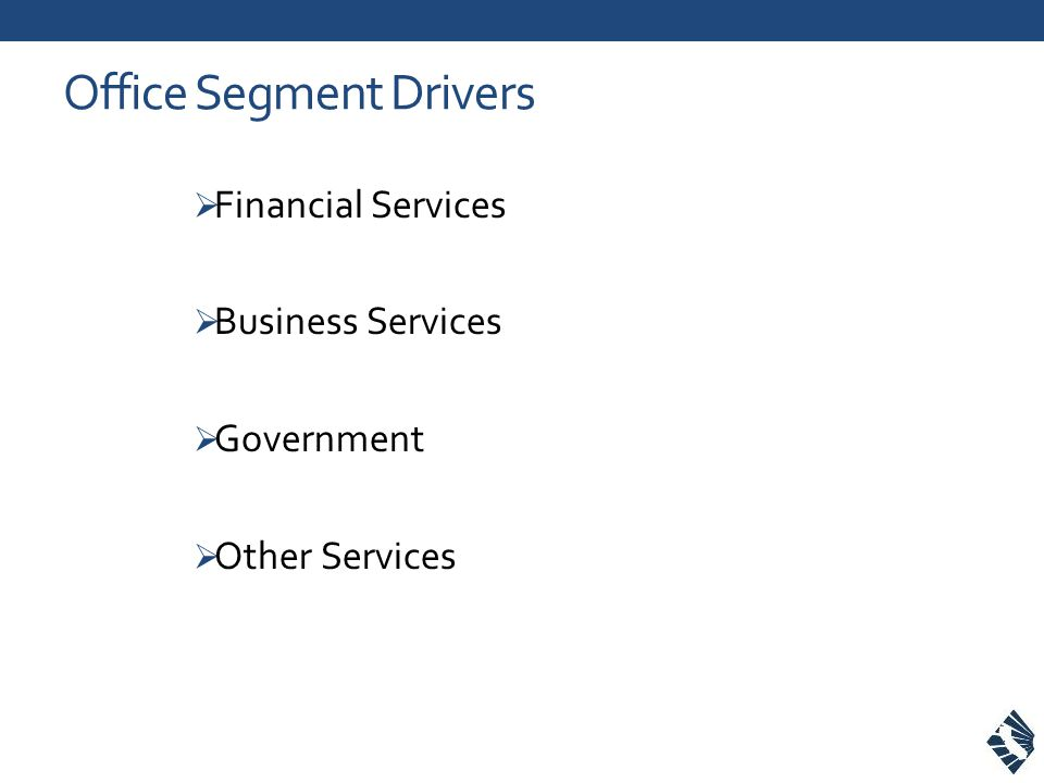 Office Segment Drivers  Financial Services  Business Services  Government  Other Services