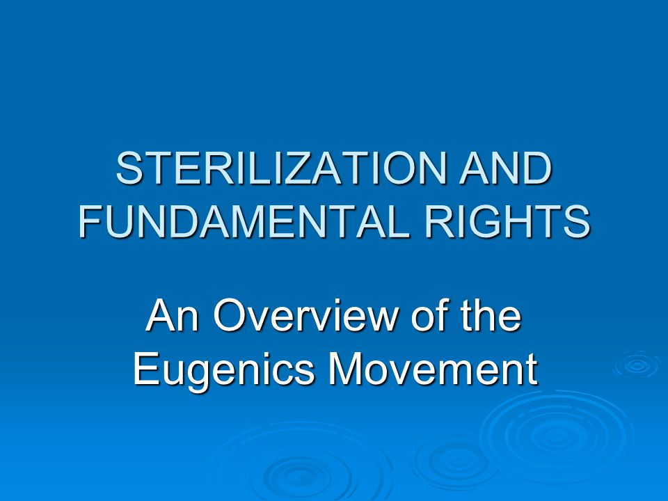 History  During the 19 th century, sterilization was a common remedy for feeblemindedness. Castration and removal of the ovaries were the initial methods used for sterilization.