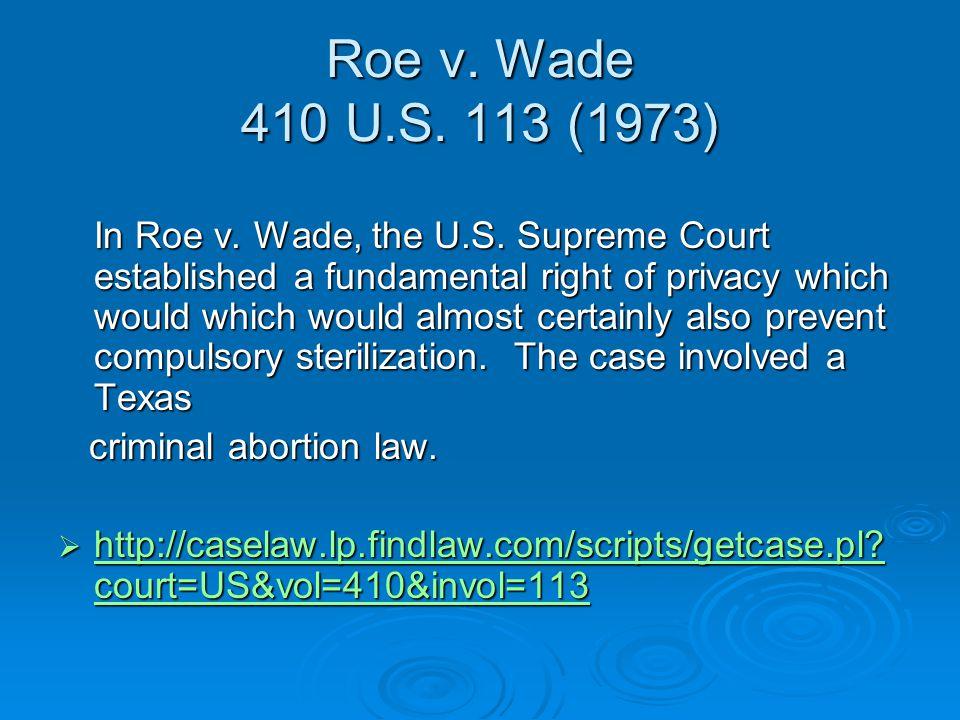 Roe v. Wade 410 U.S. 113 (1973) In Roe v. Wade, the U.S.