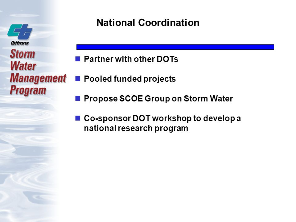 National Coordination Partner with other DOTs Pooled funded projects Propose SCOE Group on Storm Water Co-sponsor DOT workshop to develop a national research program