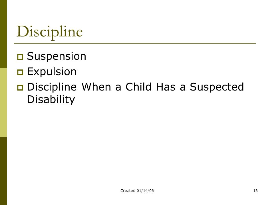 Created 01/14/0613 Discipline  Suspension  Expulsion  Discipline When a Child Has a Suspected Disability