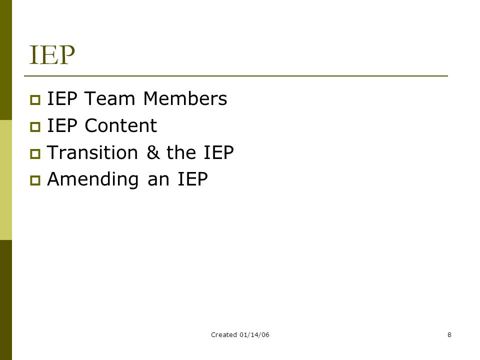 Created 01/14/068 IEP  IEP Team Members  IEP Content  Transition & the IEP  Amending an IEP