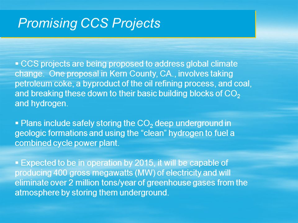 Promising CCS Projects  CCS projects are being proposed to address global climate change.