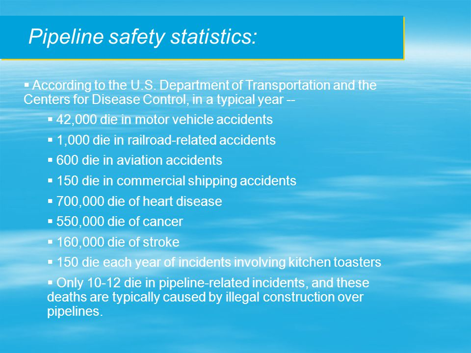 Pipeline safety statistics:  According to the U.S.