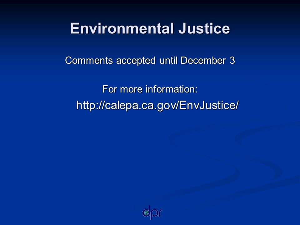 Environmental Justice Comments accepted until December 3 For more information: http://calepa.ca.gov/EnvJustice/