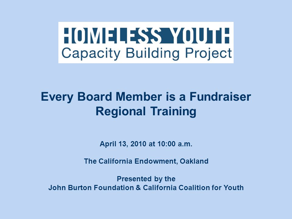 April 13, 2010 at 10:00 a.m. The California Endowment, Oakland Presented by the John Burton Foundation & California Coalition for Youth Every Board Me