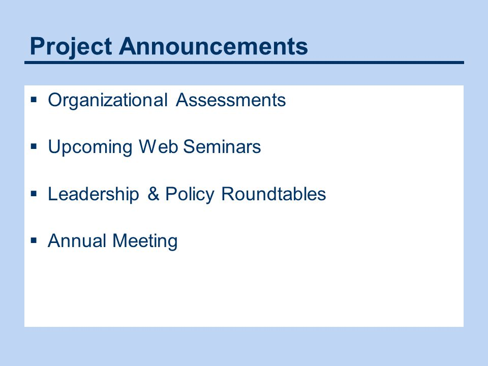 Project Announcements  Organizational Assessments  Upcoming Web Seminars  Leadership & Policy Roundtables  Annual Meeting