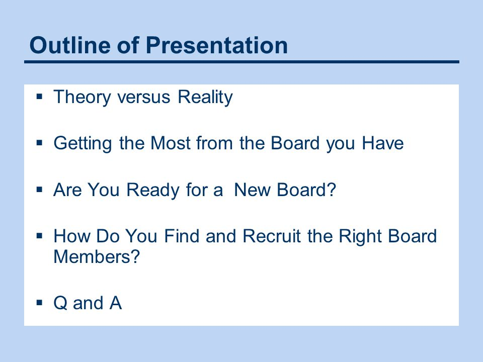 Outline of Presentation  Theory versus Reality  Getting the Most from the Board you Have  Are You Ready for a New Board?  How Do You Find and Recr