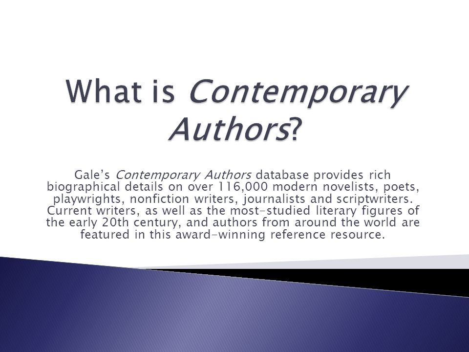 Gale's Contemporary Authors database provides rich biographical details on over 116,000 modern novelists, poets, playwrights, nonfiction writers, journalists and scriptwriters.