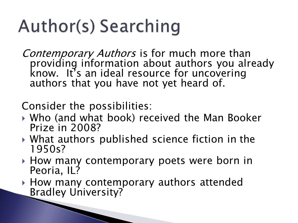 Contemporary Authors is for much more than providing information about authors you already know. It's an ideal resource for uncovering authors that yo