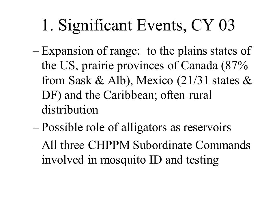 1. Significant Events, CY 03 –Expansion of range: to the plains states of the US, prairie provinces of Canada (87% from Sask & Alb), Mexico (21/31 sta